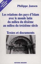 Les Relations Des Pays D'Islam Avec Le Monde Latin Du Milieu Du Dixième Au Milieu Du Treizième Siècle. Textes Et Documents - Couverture - Format classique