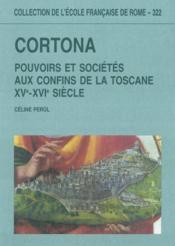 Cortona : pouvoirs et sociétés aux confins de la Toscane (XVe-XVIe siècle) - Couverture - Format classique