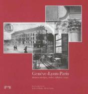 Geneve Lyon Paris ; Relations Artistiques, Reseaux, Influences, Voyages - Couverture - Format classique