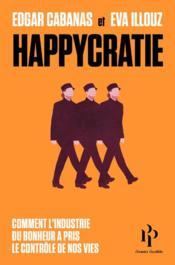 Happycratie ; comment l'industrie du bonheur a pris le contrôle de nos vies - Couverture - Format classique