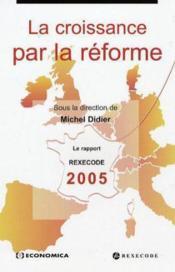 La Croissance Par La Reforme ; Le Rapport Rexecode 2005 - Couverture - Format classique