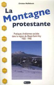 La montagne protestante ; pratiques chrétiennes sociales dans la région du Mazet-Saint-Voy 1920-1940 - Couverture - Format classique