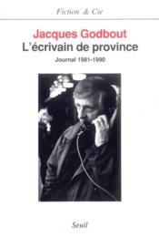 L'ecrivain de province. journal (1981-1990) - Couverture - Format classique