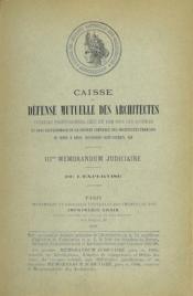 CAISSE DE DÉFENSE MUTUELLE DES ARCHITECTES; Syndicat professionnel créé en 1884 sous les auspices et avec le patronage de la société centrale des architectes français; IIIme MEMORANDUM JUDICIAIRE DE L'EXPERTISE - Couverture - Format classique