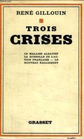 Trois Crises.Le Malaise Alsacien,la Querelle De L Action Francaise,le Nouveau Ralliement. - Couverture - Format classique