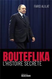 Bouteflika, l'histoire secrète - Couverture - Format classique