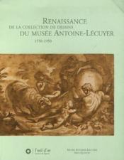 Renaissance de la collection de dessins du musée Antoine-Lécuyer 1550-1950 - Couverture - Format classique