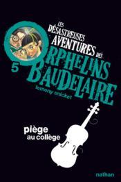 Les désastreuses aventures des orphelins Baudelaire t.5 ; piège au collège - Couverture - Format classique