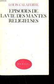 Episodes De La Vie Des Mantes Religieuses. - Couverture - Format classique