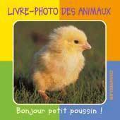 Livre-Photo Des Animaux (1-3 A.) Bonjour Petit Poussin ! - Couverture - Format classique