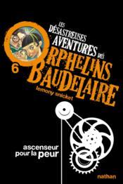 Les désastreuses aventures des orphelins Baudelaire t.6 ; ascenseur pour la peur - Couverture - Format classique