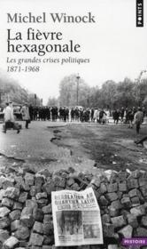 La fièvre hexagonale ; les grandes crises politiques 1871-1968 - Couverture - Format classique