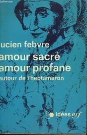 Amour Sacre Amour Profane. Autour De L'Heptameron. Collection : Idees N° 235 - Couverture - Format classique