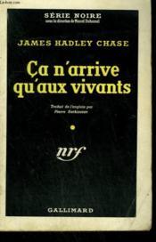 Ca N'Arrive Qu'Aux Vivants. ( The Things Men Do ). Collection : Serie Noire N° 173 - Couverture - Format classique