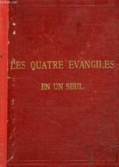Le Saint Evangile De Notre-Seigneur Jesus-Christ Ou Les 4 Evangiles En Un Seul - Couverture - Format classique