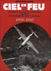 Ciel en feu ; missions d'aviateurs français durant la seconde guerre mondiale, 1939-1945 - Couverture - Format classique