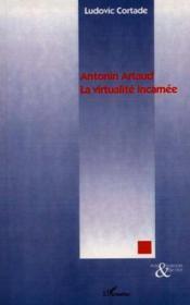 Antonin Artaud ; La Virtualite Incarnee ; Contribution A Une Analyse Comparee Avec Le Mysticisme Chretien - Couverture - Format classique