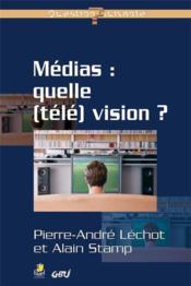 Medias : Quelle (Tele) Vision ? - Couverture - Format classique