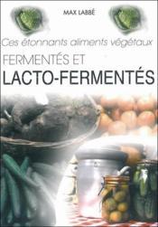 Ces étonnants aliments végétaux fermentés et lacto-fermentés - Couverture - Format classique