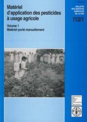 Materiel d'application des pesticides a usage agricole t.1 ; materiel porte manuellement - Couverture - Format classique