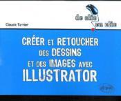 Créer et retoucher des dessins et des images avec illustrator - Couverture - Format classique