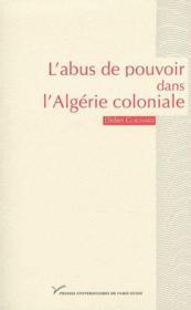 L'abus de pouvoir dans l'Algérie coloniale - Couverture - Format classique