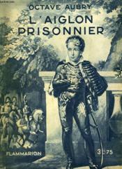 L'Aiglon Prisonnier. Collection : Hier Et Aujourd'Hui. - Couverture - Format classique