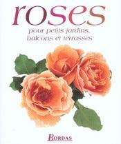 Roses Pour Petits Jardins Balcons Et Terrasses - Intérieur - Format classique