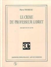 Le crime du professeur lebret - Couverture - Format classique
