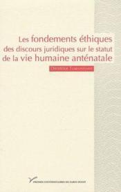 Les fondements éthiques des discours juridiques sur le statut de la vie humaine antenatale - Couverture - Format classique