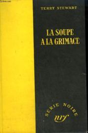 La Soupe A La Grimace. Collection : Serie Noire Sans Jaquette N° 152 - Couverture - Format classique