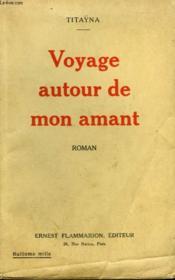 Voyage Autour De Mon Amant. - Couverture - Format classique