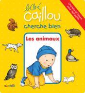 Bébé Caillou ; cherche bien les animaux - Couverture - Format classique