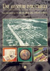 Une aventure industrielle ; la manufacture de Briare (1837-1962) - Couverture - Format classique