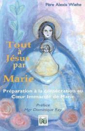 Tout à Jésus par Marie ; préparation à la consécration au coeur immaculé de Marie - Couverture - Format classique