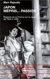 Japon mépris...passion ; regards de la france sur le japon de 1945 à 1995 - Intérieur - Format classique