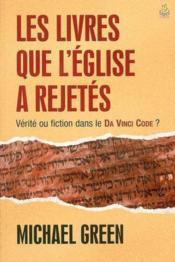 Les livres que l'église a rejetés ; vérité ou fiction dans le Da Vinci Code ? - Couverture - Format classique
