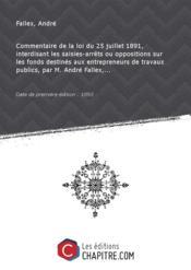 Commentaire de la loi du 25 juillet 1891, interdisant les saisies-arrêts ou oppositions sur les fonds destinés aux entrepreneurs de travaux publics, par M. André Fallex,... [Edition de 1893] - Couverture - Format classique