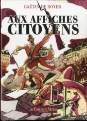 Aux affiches, citoyens ! ; 1789-1889 : un siècle d'effervescence populaire à travers les affiches politiques - Couverture - Format classique