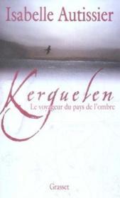 Kerguelen ; le voyageur du pays de l'ombre - Couverture - Format classique