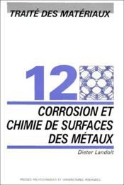 Traite des matériaux t.12 ; corrosion et chimie de surfaces des métaux - Couverture - Format classique