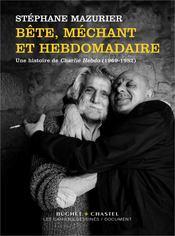 Bete mechant et hebdomadaire une histoire de charlie hebdo 1969 1983 - Couverture - Format classique