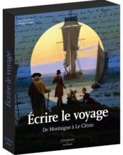 Écrire le voyage ; de Montaigne à Le Clézio - Couverture - Format classique