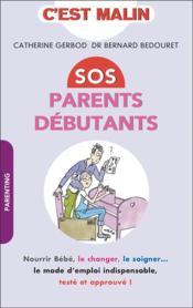C'est malin poche ; SOS parents débutants, c'est malin ; le nourrir, le changer, le soigner... le mode d'emploi indispensable, testé et approuvé ! - Couverture - Format classique