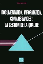 Documentation, information, connaissances : la gestion de la qualité - Couverture - Format classique