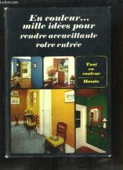 En couleur ... mille idées pour rendre accueillante votre entrée. - Couverture - Format classique
