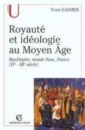 Royaute et ideologie au moyen age ; bas-empire monde franc france ; iv-xii siecle - Couverture - Format classique