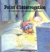 Point d'interrogation, le hamster qui aimait les livres - Couverture - Format classique