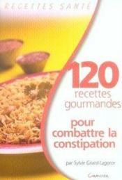 120 recettes gourmandes pour combattre la constipation - Couverture - Format classique