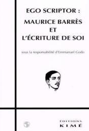 Ego Scriptor:Maurice Barres Et L'Ecriture De Soi - Couverture - Format classique